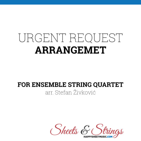 Urgent Request for String Quartet music arrangement