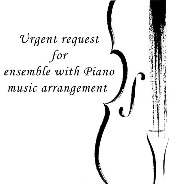 Urgent custom arrangement ensemble with Piano