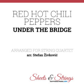 Red Hot Chili Peppers Under The Bridge Sheet Music for String Quartet - Violin Sheet Music - Viola Sheet Music - Cello Sheet Music