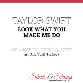 Taylor Swift - Look what you made me do Sheet Music for String Quartet