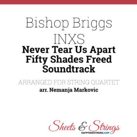 Bishop Briggs INXS Never Tear Us Apart Fifty Shades Freed Soundtrack Sheet Music for String Quartet