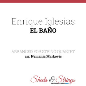Enrique Iglesias - EL BAÑO Sheet Music for String Quartet