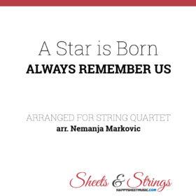 A star is Born - Always Remember Us - Sheet Music for String Quartet - Music Arrangement for String Quartet