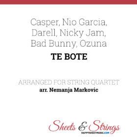 Casper, Nio Garcia, Darell, Nicky Jam, Bad Bunny, Ozuna - Te Bote - Sheet Music for String Quartet - Music Arrangement for String Quartet