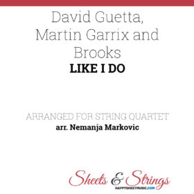 David Guetta, Martin Garrix and Brooks - Like I Do - Sheet Music for String Quartet - Music Arrangement for String Quartet