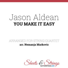 Jason Aldean - You Make It Easy - Sheet Music for String Quartet - Music Arrangement for String Quartet