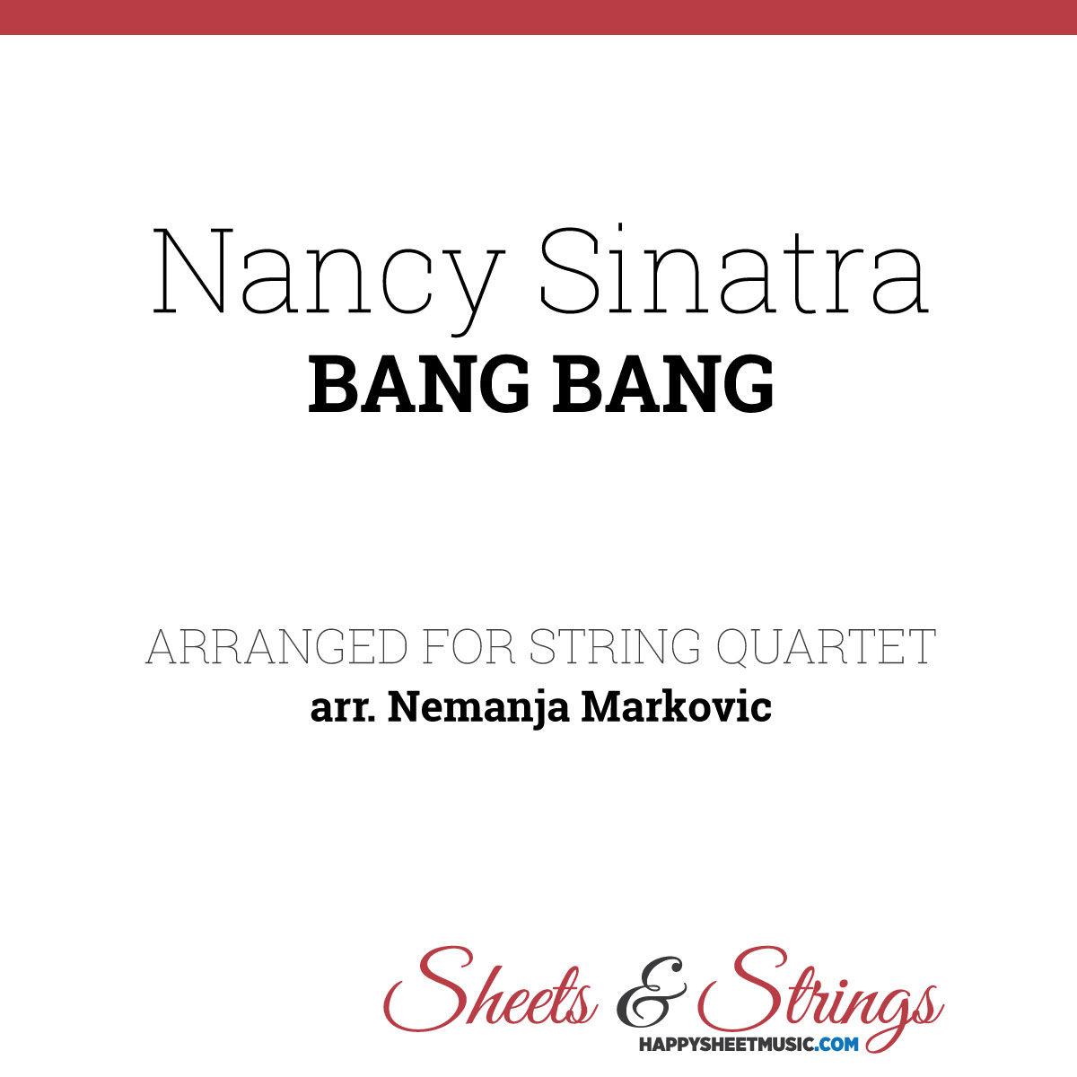 Nancy Sinatra - Bang Bang - Sheet Music for String Quartet - Music Arrangement for String Quartet