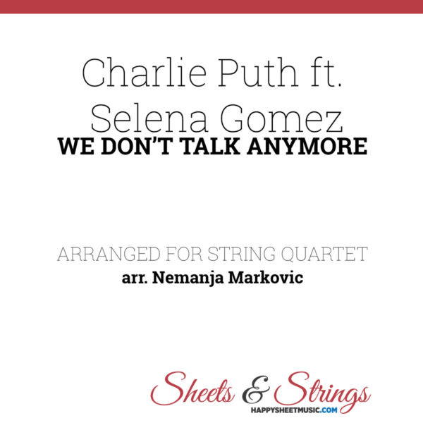 Charlie Puth ft. Selena Gomez - We Don't Talk Anymore - Sheet Music for String Quartet - Music Arrangement for String Quartet