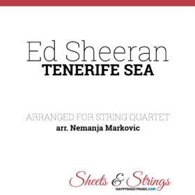 Ed Sheeran - Tenerife Sea - Sheet Music for String Quartet - Music Arrangement for String Quartet