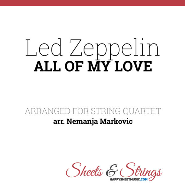 Led Zeppelin - All Of My Love - Sheet Music for String Quartet - Music Arrangement for String Quartet