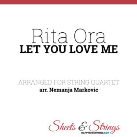 Rita Ora - Let You Love Me - Sheet Music for String Quartet - Music Arrangement for String Quartet