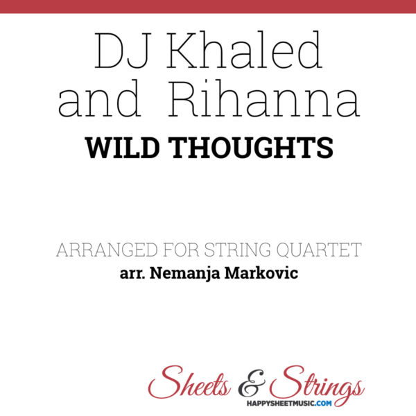DJ Khaled and Rihanna - Wild Thoughts - Sheet Music for String Quartet - Music Arrangement for String Quartet