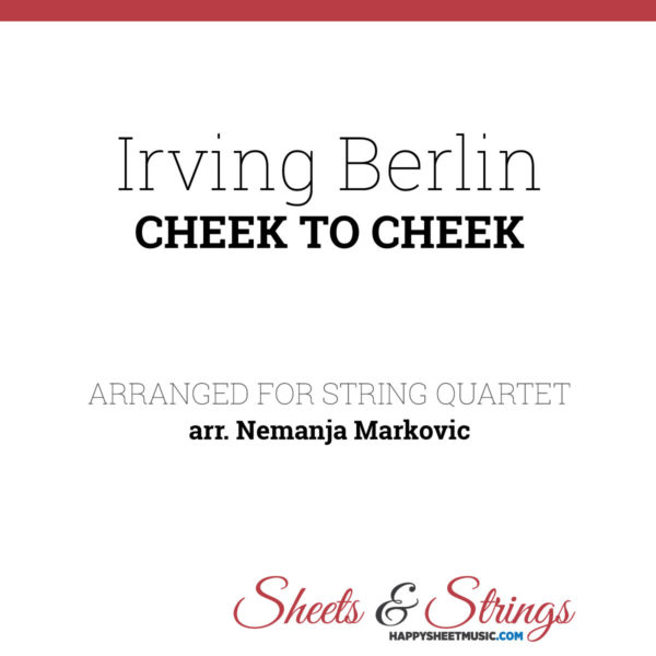 Irving Berlin - Cheek To Cheek - Sheet Music for String Quartet - Music Arrangement for String Quartet