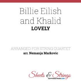 Billie Eilish and Khalid - Lovely - Sheet Music for String Quartet - Music Arrangement for String Quartet