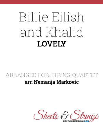 Billie Eilish and Khalid - Lovely - Sheet Music for String Quartet - Music Arrangement for String Quartet